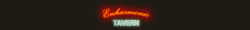 Enharmonic TAVERN